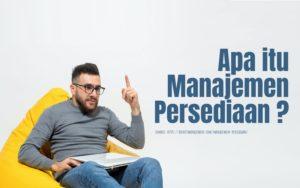 pengertian manajemen persediaan